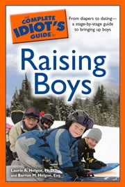 The Complete Idiot's Guide to Raising Boys ebook by Barron M. Helgoe Esq,Laurie A. Helgoe Ph.D