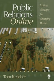 Public Relations Online - Lasting Concepts for Changing Media ebook by Thomas A. Kelleher