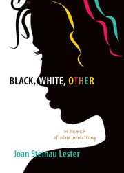 Black, White, Other - In Search of Nina Armstrong ebook by Joan Steinau Lester