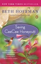 Saving CeeCee Honeycutt - A Novel ebook by Beth Hoffman