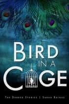 Bird in a Cage eBook by Sarah Baines