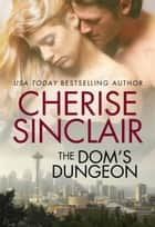 The Dom's Dungeon ebook by Cherise Sinclair