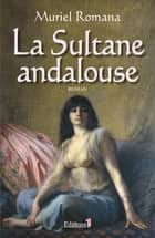 La Sultane andalouse ebook by Muriel Romana