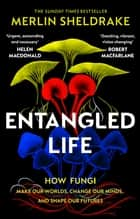 Entangled Life - How Fungi Make Our Worlds, Change Our Minds and Shape Our Futures ebook by