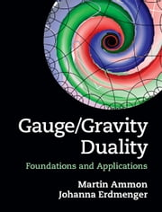 Gauge/Gravity Duality - Foundations and Applications ebook by Martin Ammon,Johanna Erdmenger