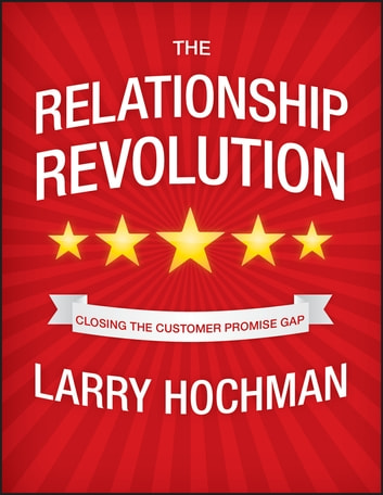 The Relationship Revolution - Closing the Customer Promise Gap ebook by Larry Hochman