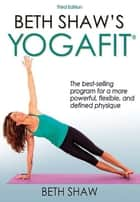 Beth Shaw's Yogafit 3rd Edition ebook by Shaw,Beth