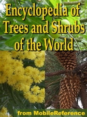 The Illustrated Encyclopedia Of Trees And Shrubs: An Essential Guide To Trees And Shrubs Of The World (Mobi Reference) ebook by MobileReference