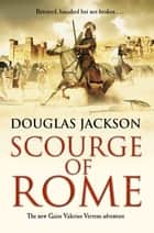 Scourge of Rome - (Gaius Valerius Verrens 6) ebook by Douglas Jackson