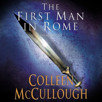 First Man In Rome audiobook by Colleen McCullough, Doctor of Neurophysiology