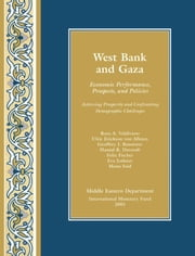 The West Bank and Gaza: Economic Performance, Prospects, and Policies: Achieving Prosperity and Confronting Demographic Challenges ebook by International Monetary Fund