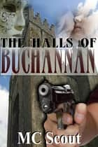 The Halls Of Buchannan ebook by M C. Scout