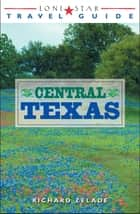 Lone Star Travel Guide to Central Texas ebook by Richard Zelade