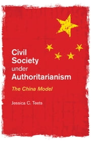 Civil Society under Authoritarianism - The China Model ebook by Jessica C. Teets