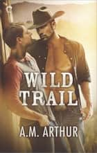 Wild Trail ebook by A.M. Arthur
