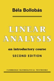 Linear Analysis - An Introductory Course ebook by Béla Bollobás