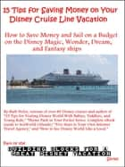 15 Tips for Saving Money on Your Disney Cruise Line Vacation ebook by Barb Nefer