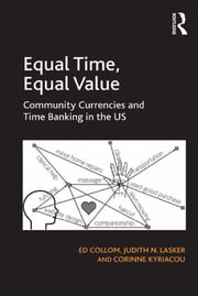 Equal Time, Equal Value - Community Currencies and Time Banking in the US ebook by Ed Collom,Judith N. Lasker