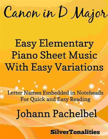 Canon in D Major Elementary Piano With Easy Variations Sheet Music ebook by Silvertonalities