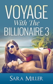 Voyage With The Billionaire: 3 - Voyage With The Billionaire, #3 ebook by Sarah Miller