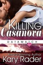 Killing Casanova ebook by Kary Rader
