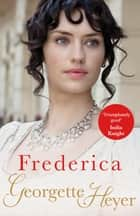 Frederica - Georgette Heyer Classic Heroines eBook by Georgette Heyer