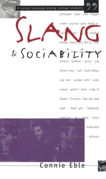 Slang and Sociability - In-Group Language Among College Students ebook by Connie Eble