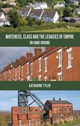 Whiteness, Class and the Legacies of Empire - On Home Ground ebook by Dr Katharine Tyler