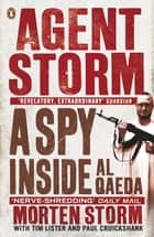 Agent Storm - My Life Inside al-Qaeda ebook by Morten Storm, Paul Cruickshank, Tim Lister
