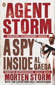 Agent Storm - My Life Inside al-Qaeda ebook by Morten Storm,Paul Cruickshank,Tim Lister