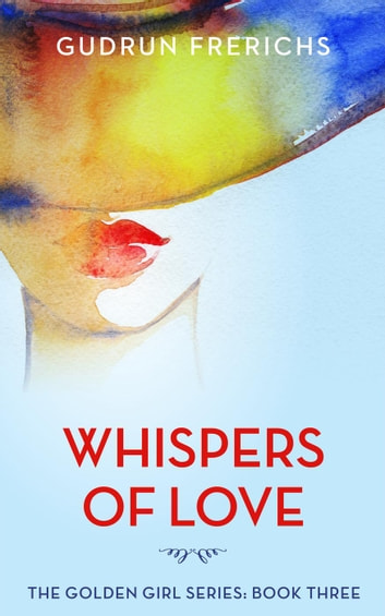 Whispers of Love - Golden Girls Series, #3 ebook by Gudrun Frerichs