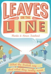 Leaves on the Line - What the British say ... And what they really mean ebook by Simon Toseland