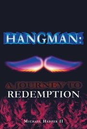 Hangman: A Journey To Redemption ebook by Michael Harper II