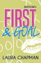 First & Goal - Queen of the League, #1 ebook by Laura Chapman