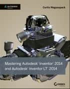 Mastering Autodesk Inventor 2014 and Autodesk Inventor LT 2014 - Autodesk Official Press ebook by Curtis Waguespack