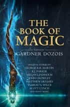 The Book of Magic: A collection of stories by various authors ebook by Gardner Dozois
