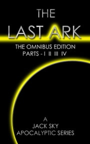 The Last Ark: The Omnibus Edition, Parts - I II III IV (The Socialist Destruction Of The Vatican) ebook by Jack Sky
