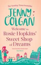 Welcome To Rosie Hopkins' Sweetshop Of Dreams ebook by Jenny Colgan