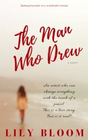 The Man Who Drew ebook by Lily Bloom
