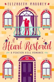 A Heart Restored - Peacock Hill Romance, #1 ebook by Elizabeth Maddrey