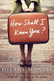 How Shall I Know You?: A Short Story ebook by Hilary Mantel