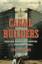 The Canal Builders ebook by Julie Greene