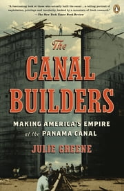 The Canal Builders - Making America's Empire at the Panama Canal ebook by Julie Greene