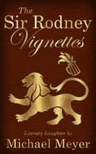 The Sir Rodney Vignettes ebook by Michael Meyer