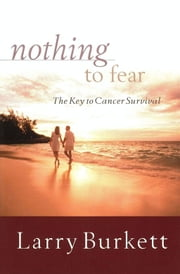Nothing to Fear - The Key to Cancer Survival ebook by Larry Burkett