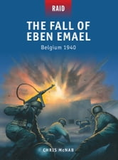 The Fall of Eben Emael - Belgium 1940 ebook by Chris McNab