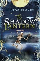 The Shadow Lantern ebook by Teresa Flavin