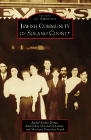 Jewish Community of Solano County ebook by Rachel Raskin-Zrihen,Rachel Rae Moncharsh-Lessem,Shoshana Deutscher-Nurik