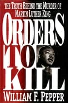 Orders to Kill ebook by Dr. William F Pepper,Esq