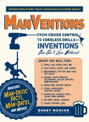 ManVentions: From Cruise Control to Cordless Drills - Inventions Men Can't Live Without ebook by Bobby Mercer
